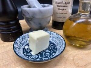 Butter, salt, olive oil, & balsamic vinegar